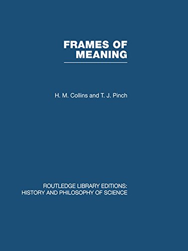Frames of Meaning: The Social Construction of Extraordinary Science (Routledge Library Editions: History & Philosophy of Science) Pdf