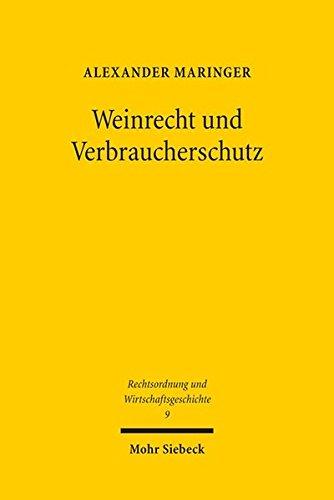 Weinrecht und Verbraucherschutz: Vom Alten Reich bis zur Gegenwart unter besonderer Berücksichtigung des Anbaugebiets Mosel (Rechtsordnung und Wirtschaftsgeschichte)