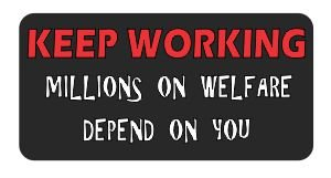3 - KEEP WORKING millions on welfare depend on you funny joke hard hat helmet 2