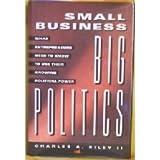 Small Business, Big Politics, Charles A. Riley, 1560794747