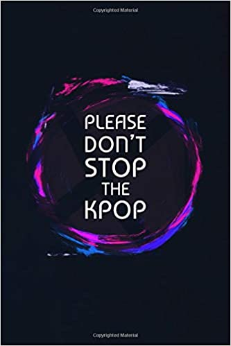 Please Dont Stop the Kpop: 120 Page Blank Lined Journal ...