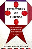 Patchworks of Purpose : The Development of Provincial Social Assistance Regimes in Canada, Boychuk, Gerard W., 0773516999