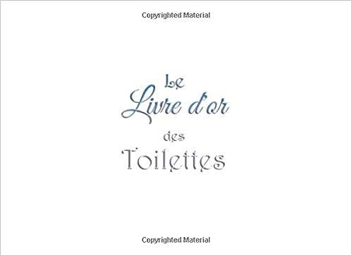 Le livre dor des toilettes .......: Le livre dor des toilettes papier blanc Pour vos invités famille amis visiteurs client Pour écrire leurs ... toilette ...