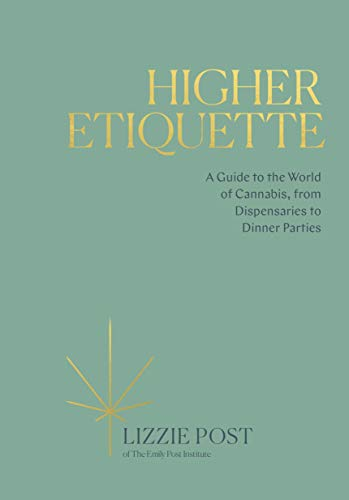 Higher Etiquette: A Guide to the World of Cannabis, from Dispensaries to Dinner Parties (Best Weed Pipes In The World)