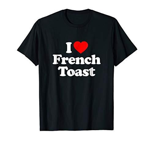 I Love French Toast Heart Funny T-Shirt