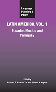 Language Planning and Policy in Latin America: Ecuador, Mexico and Paraguay (v.
