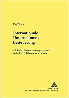 Internationale Unternehmensbesteuerung: Allokation Der Besteuerungsrechte Unter Veraenderten Rahmenbedingungen (Hohenheimer Volkswirtschaftliche Schriften)