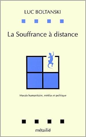 Read Online La souffrance à distance. Morale humanitaire, médias et politique pdf epub