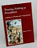 Trusting Nothing to Providence : A History of Wisconsin's Legal System, Ranney, Joseph A., 0910587493