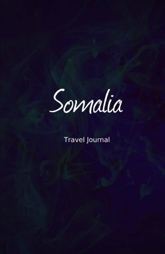 Somalia Travel Journal: Perfect Size 100 Page Travel Notebook Diary