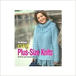 Family Circle Easy Plus-Size Knits  50 Knit and Crochet Styles