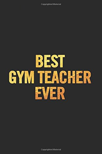 Best Gym Teacher Ever: Lined 6x9 Thank You Notebook for a teacher, perfect year end gag gift or retirement, cute journal to show appreciation for awesome educators, useful present as a lesson planner