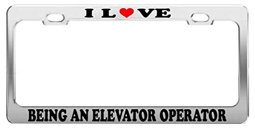 I Love Being an Elevator Operator License Plate Frame Car Truck Accessory Tag