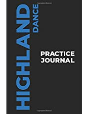 Highland Dance Practice Journal: The Perfect Gift to Capture Your Scottish Highland Dance Moments! (Paperback, 6x9in, 15x23cm, 100 pages)