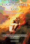 Read Online Logic, Science, and God: How It All Fits Together pdf epub