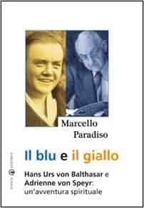 Il blu e il giallo. Hans Urs von Balthasar e Adrienne von