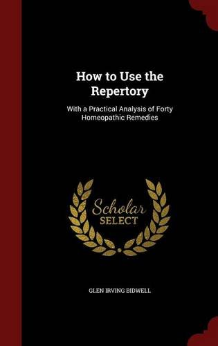 Read Online How to Use the Repertory: With a Practical Analysis of Forty Homeopathic Remedies PDF
