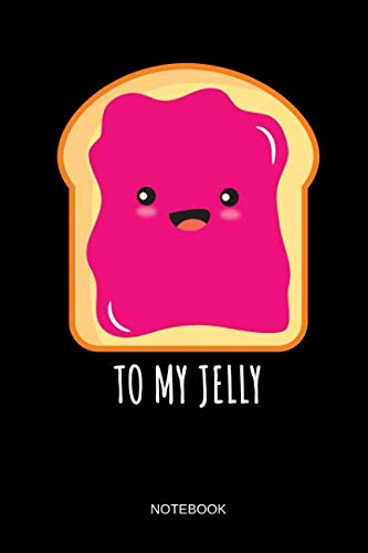 To My Jelly - Notebook: THE JELLY - Kawaii Peanut Butter and Jelly Matching Notebook / Journal. Funny Friendship Stuff & Novelty Matching Family, Best ... Sisters, Mom and Daughter & Couple Gift Idea. -