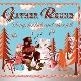 Gather Round: Songs for Kids and Other Folks