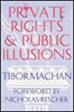 Private Rights and Public Illusions, Machan, Tibor R., 1560007494