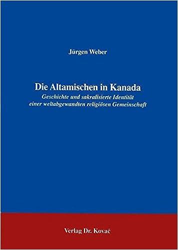 Die Altamischen in Kanada: Geschichte und sakralisierte Identität einer weltabgewandten religiösen Gemeindshaft (German Edition)