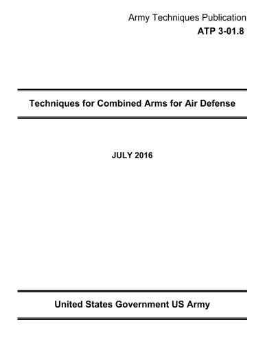 Download Army Techniques Publication ATP 3-01.8 Techniques for Combined Arms for Air Defense JULY 2016 ebook