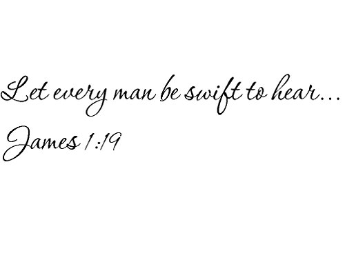 Tapestry Of Truth - James 1:19 - TOT10303 - Wall and Home Scripture, Lettering, Quotes, Images, Stickers, Decals, Art, and More! - Let Every Man be Swift to Hear. James 1:19