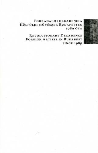 Read Online Revolutionary Decadence: Foreign Artists in Budapest Since 1989 (English and Hungarian Edition) pdf epub