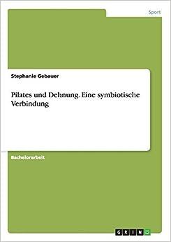 Book Pilates Und Dehnung. Eine Symbiotische Verbindung by Stephanie Gebauer (2014-07-23)