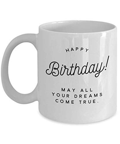 Happy Birthday - May all your dreams come true.- Coffee Ceramic Mug (11)