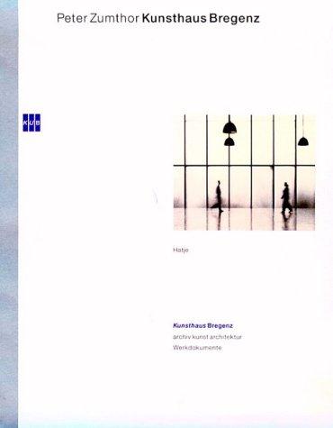 Kunsthaus Bregenz (Werkdokumente / Kunsthaus Bregenz, Archiv Kunst Architektur) (English and German Edition) by Hatje Cantz Publishers