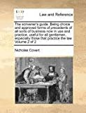 The scrivener's guide. Being choice and approved forms of precedents of all sorts of business now in use and practice, useful for all gentlemen, especially those that practice the law Volume 2 Of 2, Nicholas Covert, 1170971563