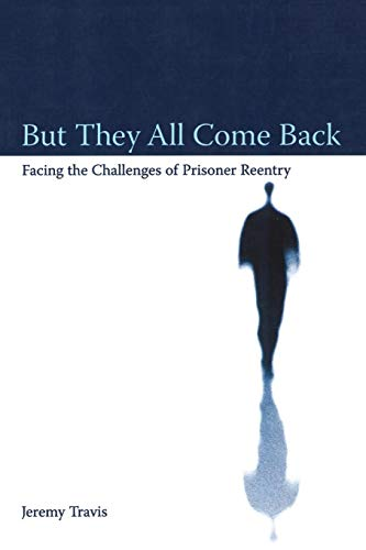 But They All Come Back: Facing the Challenges of Prisoner Reentry (Urban Institute Press)