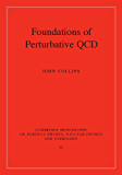 Foundations of Perturbative QCD (Cambridge Monographs on Particle Physics, Nuclear Physics and Cosmology, 32)