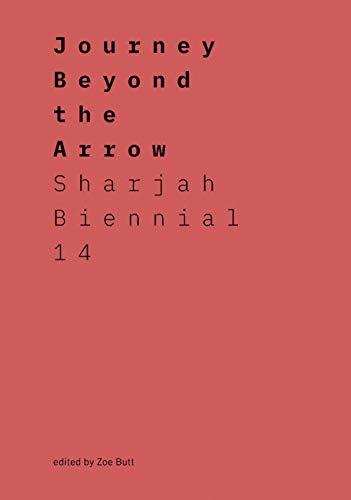 Journey Beyond the Arrow: Sharjah Biennial 14: Leaving the Echo Chamber