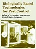 Biologically Based Technologies for Pest Control, Office of Technology Assessment Staff and United States Congress Staff, 1410220281