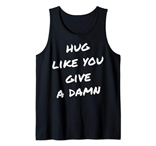 Hug like you give a damn Tank Top