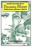 Becoming Mature : Childhood Ghosts and Spirits in Adult Life, Bentz, Valerie Malhotra, 0202303586