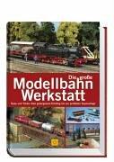 Die große Modellbahn-Werkstatt. Tipps und Tricks: Vom gelungenen Einstieg bis zur perfekten Superanlage