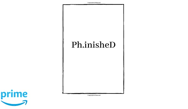 Phinished: 6x9 White Blank Lined Journal for Doctoral PhD