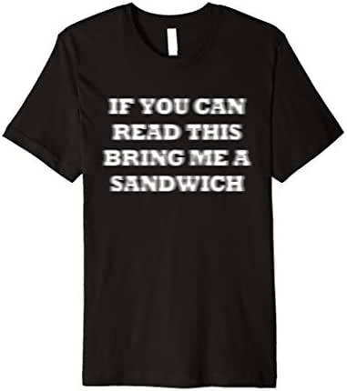 If You Can Read This Bring Me A Sandwich Lazy Food Lover Premium T-Shirt