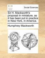 Download Sir H. Mackworth's proposal in miniature, as it has been put in practice in New-York, in America. pdf