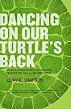Dancing on Our Turtle's Back, Leanne Simpson, 1894037502