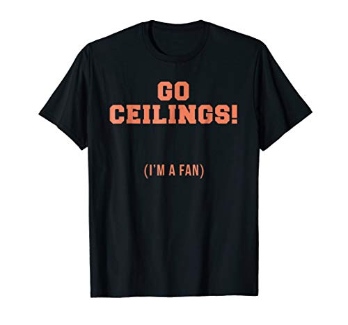 Go Ceilings I'm a fan Ceiling Fan Funny Halloween Tshirt ()
