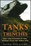 Tanks and Trenches : First Hand Accounts of Tank Warfare in the First World War, Fletcher, David, 0750903465