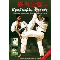 Kyokushin karate / Kyokushin Karate: Tradicion Y Evolucion En Busca De La Eficacia / Tradition and Evolution in Search of Efficacity (Deporte Y Artes ... / Sports and Martial Arts) (Spanish Edition)