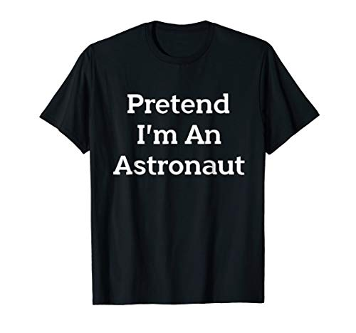 Pretend I'm Astronaut Costume Funny Halloween Party T-Shirt ()
