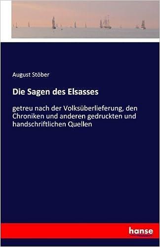 Die Sagen des Elsasses: getreu nach der Volksüberlieferung, den Chroniken und anderen gedruckten und handschriftlichen Quellen