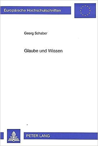 Book Glaube Und Wissen: Versuch Einer Begrifflichen Klaerung (Europaische Hochschulschriften. Reihe XX, Philosophie, )