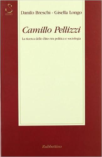 Camillo Pellizzi: la ricerca delle élites tra politica e sociologia (1896-1979) (Saggi)